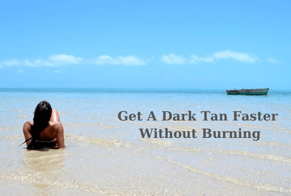 how to get a darker tan faster